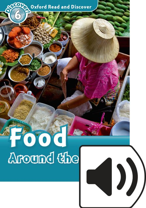 Food Around the World (MP3 Pack) (レベル6) <br /><i>Oxford Read and Discover - Level 6 (1050 Headwords)</i>