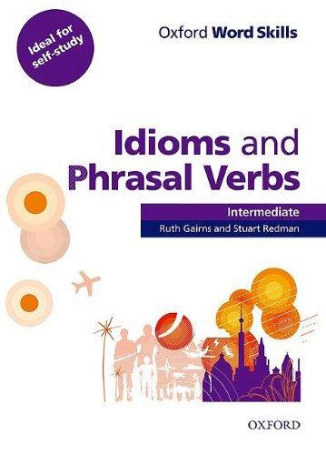 Oxford Word Skills : Idioms and Phrasal Verbs