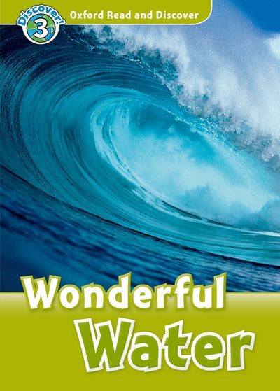 Wonderful Water (Book) (レベル3) <br /><i>Oxford Read and Discover - Level 3 (600 Headwords)</i>