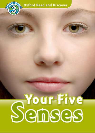 Your Five Senses (Book) (レベル3) <br /><i>Oxford Read and Discover - Level 3 (600 Headwords)</i>