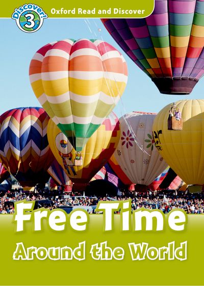 Free Time Around the World (Book) (レベル3) <br /><i>Oxford Read and Discover - Level 3 (600 Headwords)</i>