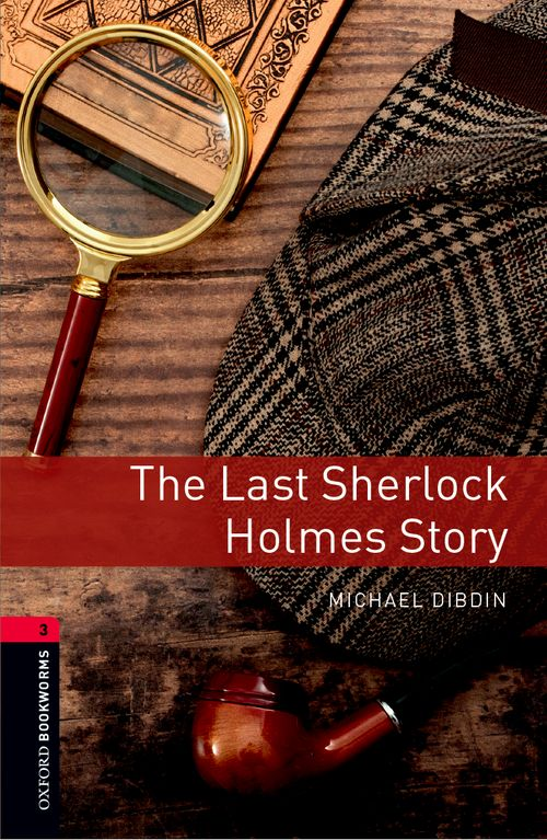 The Last Sherlock Holmes Story (Stage 3) <br /><i>Oxford Bookworms Library : Third Edition, Stage 3</i>