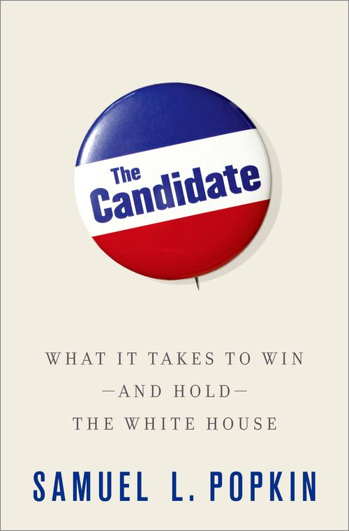Candidate: What it Takes to Win and Hold the White House