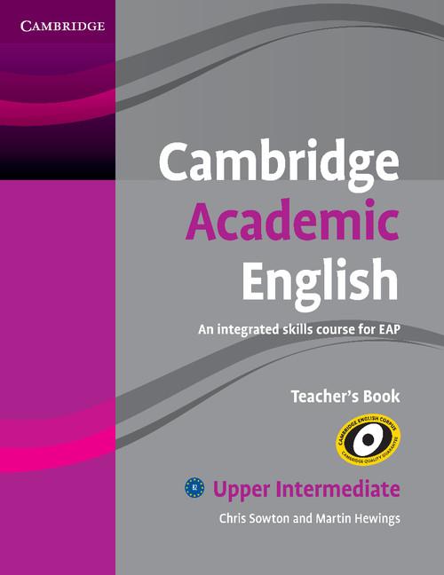 Cambridge Academic English - An Integrated Skills Course for EAP -  Teacher's Book (CEFR B2)