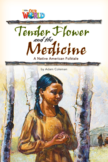 Tender Flower and the Medicine (Level 4) <br /><i>Our World Readers</i>