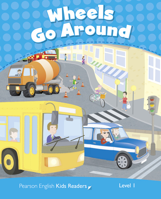 Wheels Go Round (Level 1) <br /><i>Pearson Kids Readers</i>